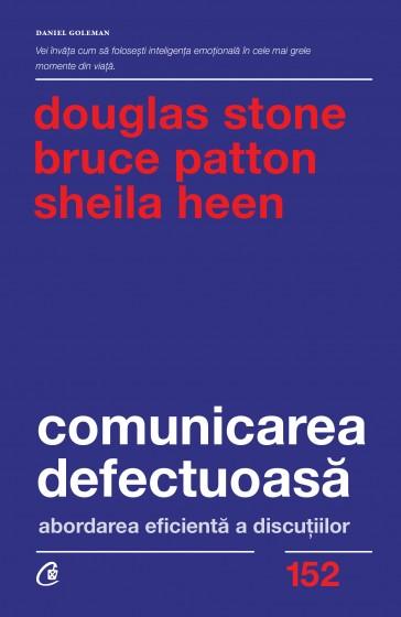 """""""Comunicarea defectuoasă. Abordarea eficientă a dicuțiilor"""", de Sheila Heen, Bruce Patton și Douglas Stone"""