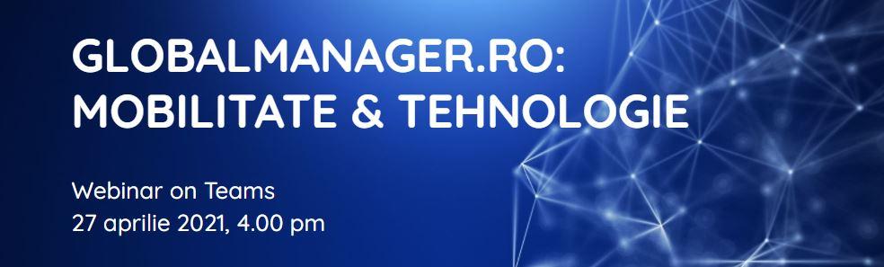 Mobilitate și tehnologie în companii: subiectele webinarului GlobalManager.ro din 27 aprilie
