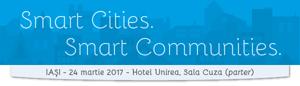 Prima ediție Smart Cities I Smart Communities din 2017: Iași, 24 martie