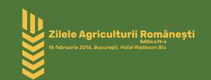 """""""Zilele Agriculturii Romanesti"""" – pe 16 februarie, la Hotel Radisson Blu din Bucuresti"""