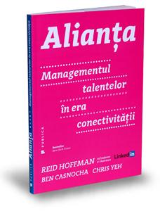 """""""Alianţa – Managementul talentelor în era conectivităţii"""", de Ben Casnocha, Chris Yeh și Reid Hoffman"""