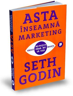 """""""Asta înseamnă marketing. Nu poți fi văzut până nu înveți să vezi"""", de Seth Godin"""