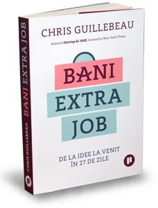 """""""Bani extra job – De la idee la venit în 27 de zile"""", de Chris Guillebeau"""