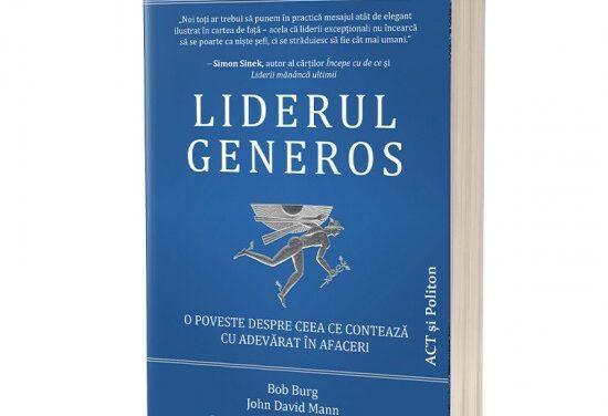 """""""Liderul generos: O poveste despre ceea ce contează cu adevărat în afaceri"""""""