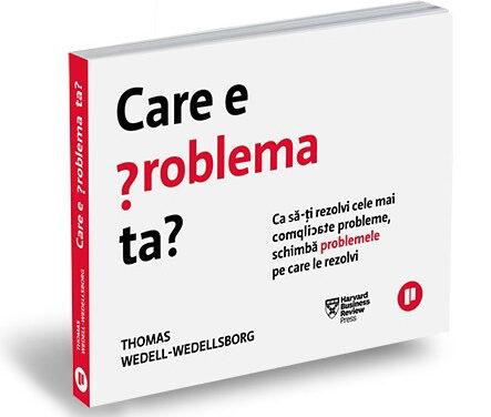 "CARTE: ""Care e problema ta?"", de Thomas Wedell-Wedellsborg"