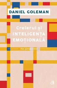 """""""Creierul și inteligența emoțională, noi perspective"""", de Daniel Goleman"""