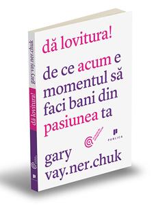 """Dă lovitura!"", de Gary Vaynerchuk"