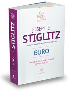 """""""Euro – cum amenință moneda comună viitorul Europei"""", de Joseph E. Stiglitz"""