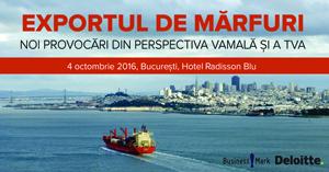 """Conferința """"EXPORTUL DE MĂRFURI. Noile provocări din perspectiva vamală și a TVA"""" are loc pe 4 octombrie la București"""