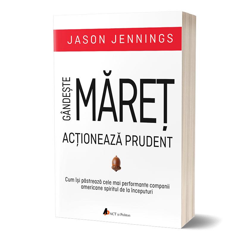 """""""Gândește măreț, acționează prudent"""", de Jason Jennings"""