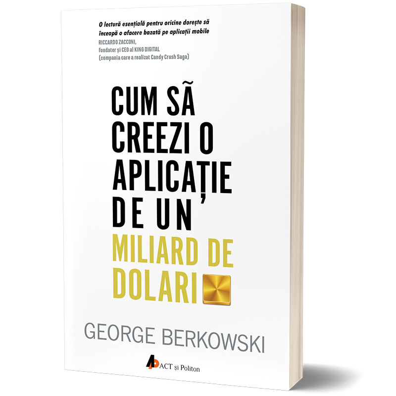 """""""Cum să creezi o aplicație de un miliard de dolari"""", de George Berkowski"""