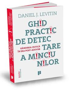 """Ghid practic de detectare a minciunilor"", de Daniel J. Levitin"