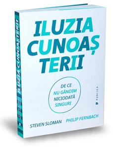 """""""Iluzia cunoașterii"""", de Philip Fernbach și Steven Sloman"""