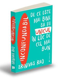 """""""Inconfundabil. De ce este mai bine să fii unicul în loc de cel mai bun"""", de Srinivas Rao"""