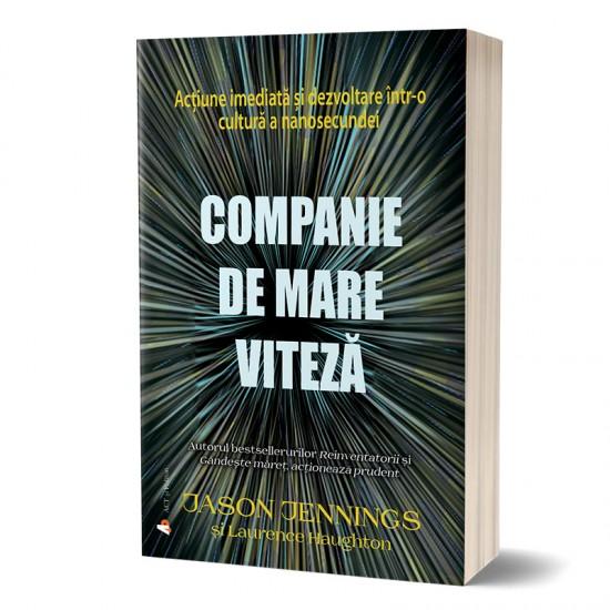 """""""Companie de mare viteză: Acțiune imediată și dezvoltare într-o cultură a nanosecundei"""", de Jason Jennings și Laurence Haughton"""