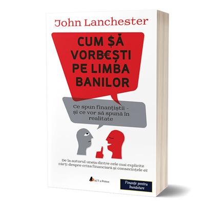 """""""Cum să vorbești pe limba banilor"""", de John Lanchester"""