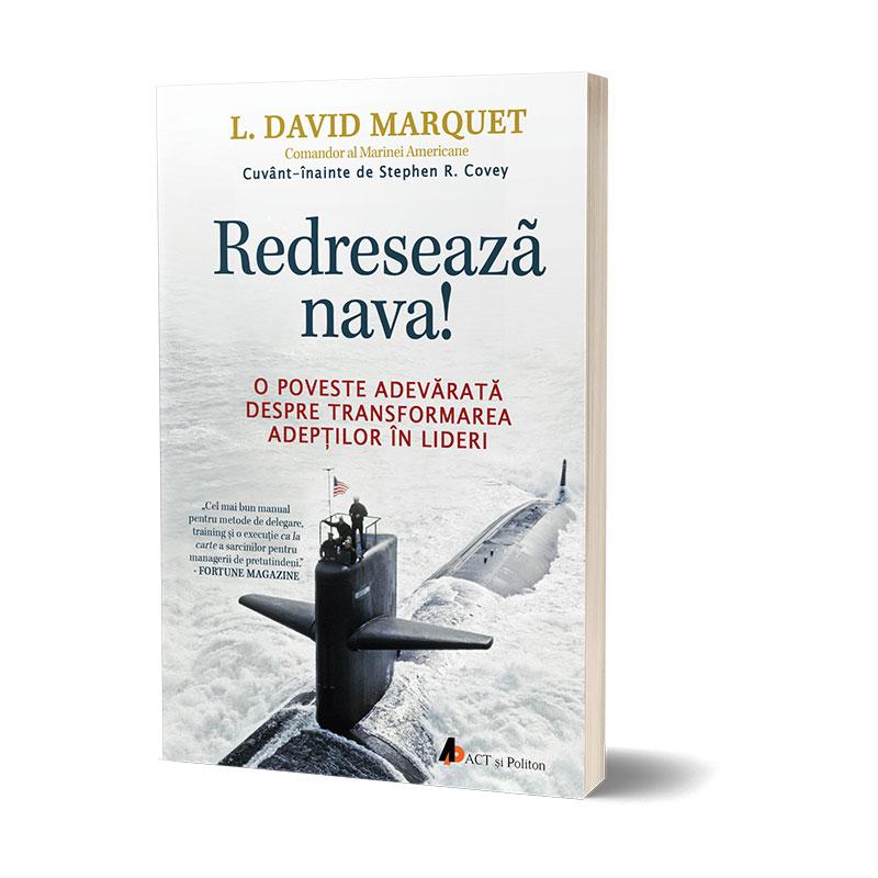 """""""Redresează nava! O poveste adevărată despre transformarea adepţilor în lideri"""", de L. David Marquet"""