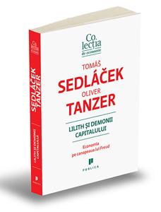 """""""Lilith și demonii capitalului"""", de Oliver Tanzer și Tomas Sedlacek"""