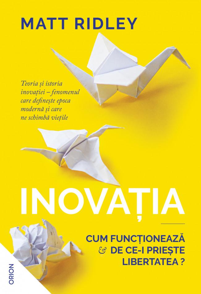 """""""Inovația. Cum funcționează și de ce-i priește libertatea?"""", de Matt Ridley"""