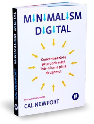 """""""Minimalism digital – Concentrează-te pe propria viață într-o lume plină de zgomot"""", de Cal Newport"""