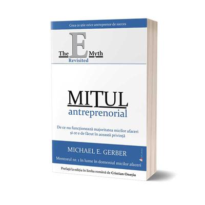 """""""Mitul antreprenorial: De ce nu funcționează majoritatea micilor afaceri și ce e de făcut în această privință"""", de Michael E. Gerber"""