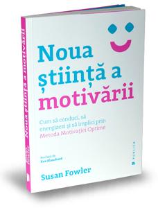 """""""Noua știință a motivării"""", de Susan Fowler"""