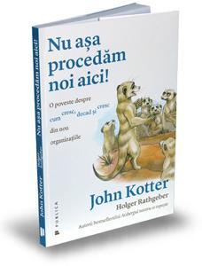 """""""Nu așa procedăm noi aici!"""", de Holger Rathgeber și John P. Kotter"""