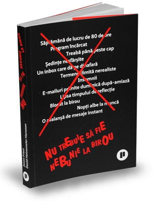 """Nu trebuie să fie nebunie la birou"", de David Heinemeier Hansson și Jason Fried"