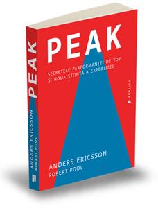 """""""Peak – Secretele performanţei de top şi noua ştiinţă a expertizei"""", de Anders Ericsson și Robert Pool"""
