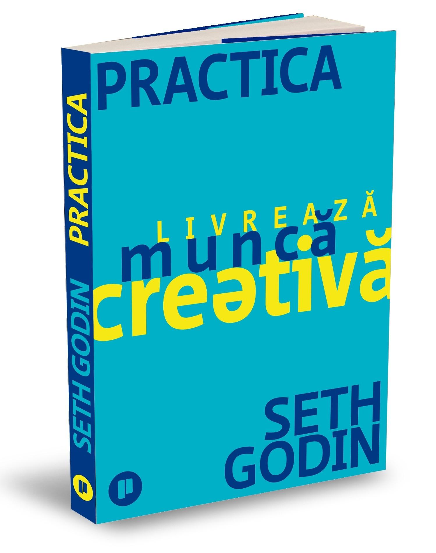 """""""Practica livrează muncă creativă"""", de Seth Godin"""