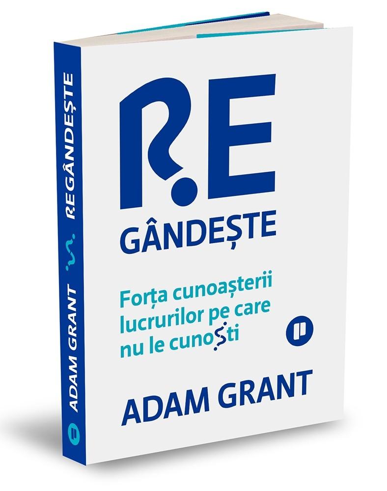 """""""Regândește – Forța cunoașterii lucrurilor pe care nu le cunoști"""", de Adam Grant"""