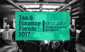 """Experții români analizează impactul ultimelor modificări fiscale asupra mediului de business la """"Tax & Finance Forum"""" Brașov"""