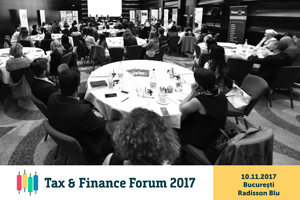 Tax & Finance Forum București: experții români analizează modificările și tendințele în domeniul fiscal