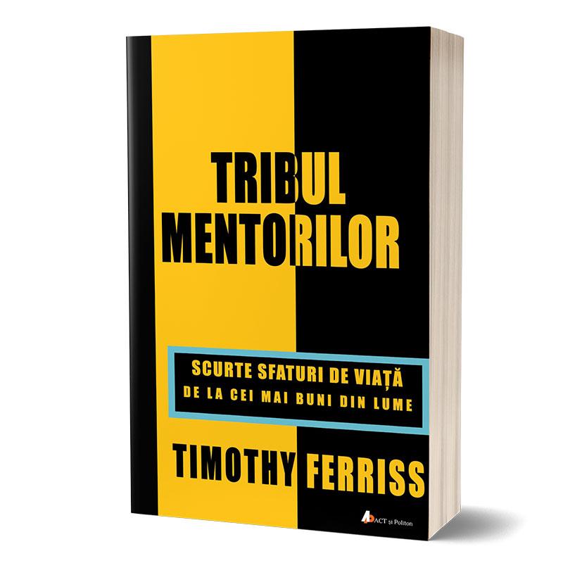 """""""Tribul Mentorilor, scurte sfaturi de viata de la cei mai buni din lume"""", de Timothy Ferriss"""