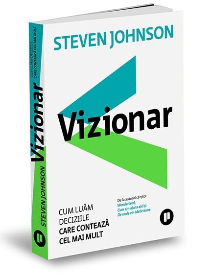 """""""Vizionar – Cum luăm deciziile care contează cel mai mult"""", de Steven Johnson"""
